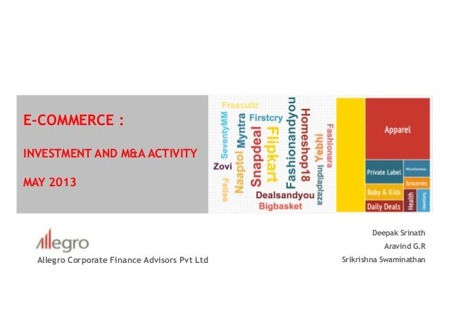 E-COMMERCE :INVESTMENT AND M&A ACTIVITYMAY 2013Allegro Corporate Finance Advisors Pvt LtdDeepak SrinathAravind G.RSrikrish...