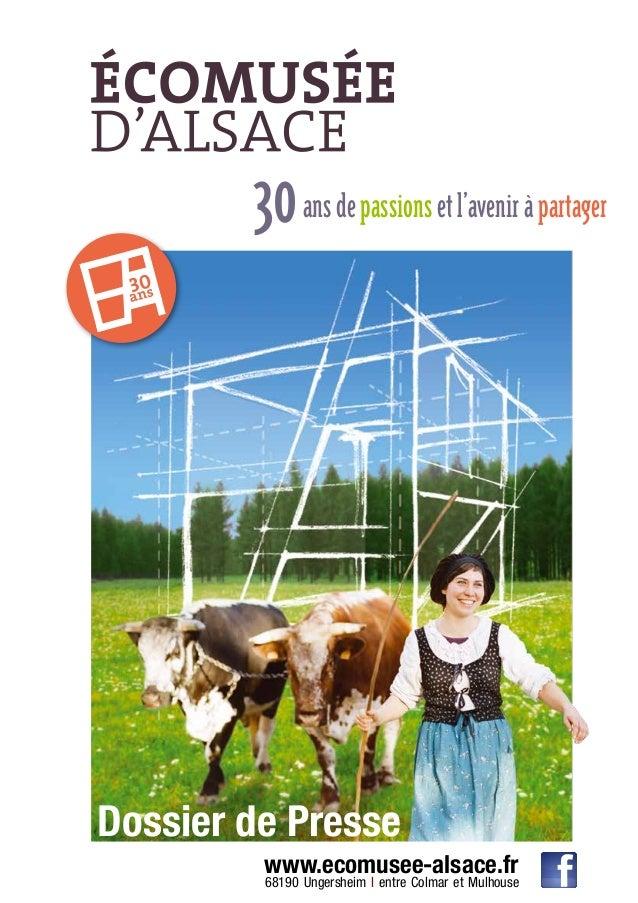 www.ecomusee-alsace.fr 68190 Ungersheim I entre Colmar et Mulhouse Dossier de Presse 30ansdepassionsetl'aveniràpartager