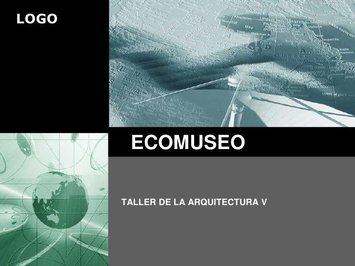 LOGO        ECOMUSEO       TALLER DE LA ARQUITECTURA V