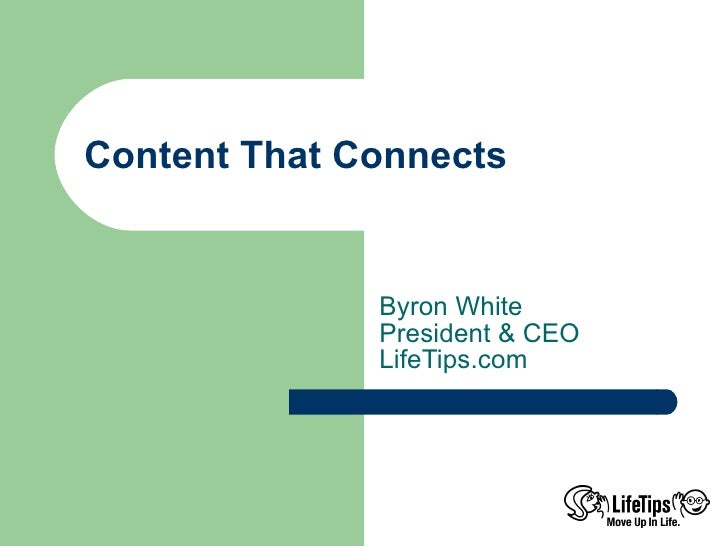 Content That Connects Byron White President & CEO LifeTips.com