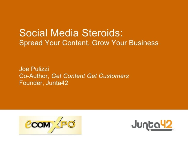 Social Media Steroids: Spread Your Content, Grow Your Business   Joe Pulizzi Co-Author, Get Content Get Customers Founder,...