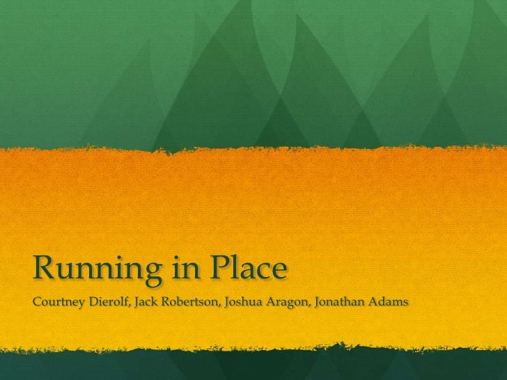 Running in Place<br />Courtney Dierolf, Jack Robertson, Joshua Aragon, Jonathan Adams<br />