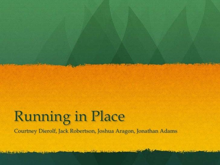 Running in Place<br />Courtney Dierolf, Jack Robertson, Joshua Aragon, Jonathan Adams<br />