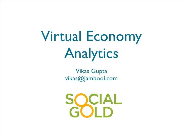 Virtual Economy     Analytics        Vikas Gupta    vikas@jambool.com