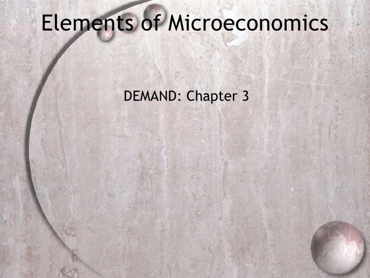 Elements of Microeconomics DEMAND: Chapter 3