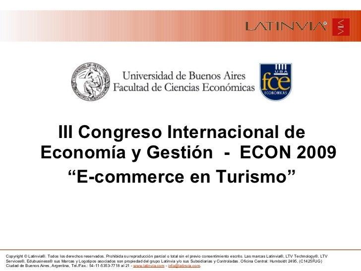 """<ul><li>III Congreso Internacional de Economía y Gestión  -  ECON 2009 </li></ul><ul><li>"""" E-commerce en Turismo"""" </li></ul>"""