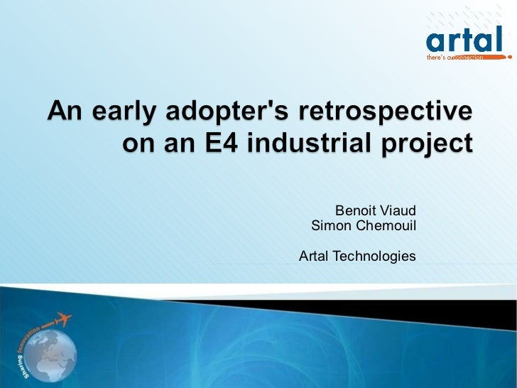 EclipseCon 2011 - An Early Adopter's Retrospective on an E4 Industrial Project