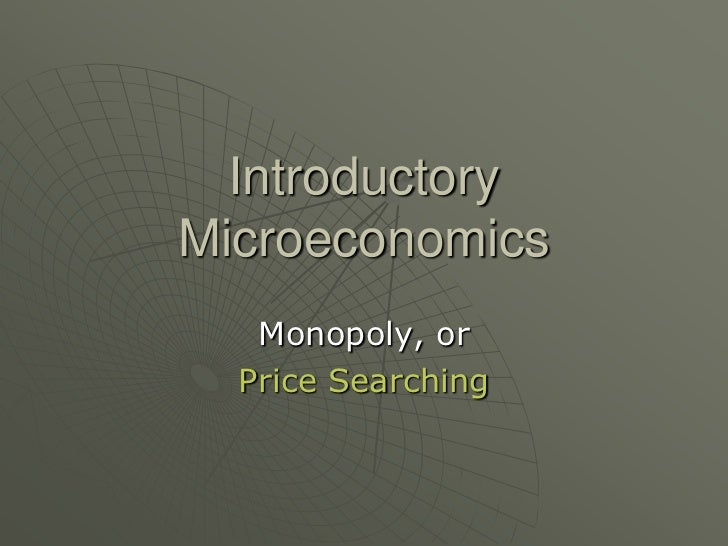 Introductory Microeconomics<br />Monopoly, or<br />Price Searching<br />