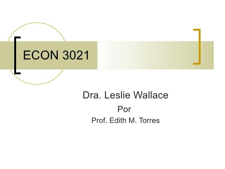 ECON 3021 Dra. Leslie Wallace Por   Prof. Edith M. Torres