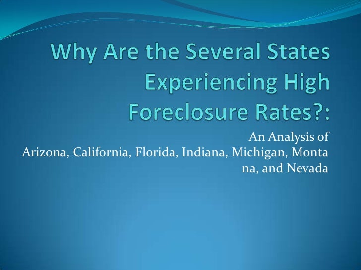 Why Are the Several States Experiencing High Foreclosure Rates?:  An Analysis of Arizona, California, Florida, Indiana, Michigan, Montana, and Nevada