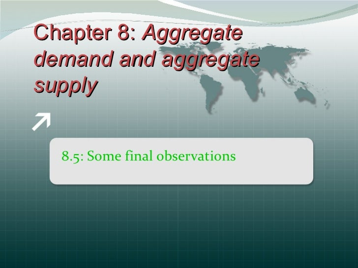 8.5: Some final observations Chapter 8:  Aggregate demand and aggregate supply
