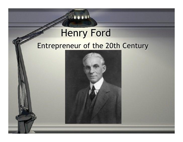 Henry Ford Entrepreneur of the 20th Century