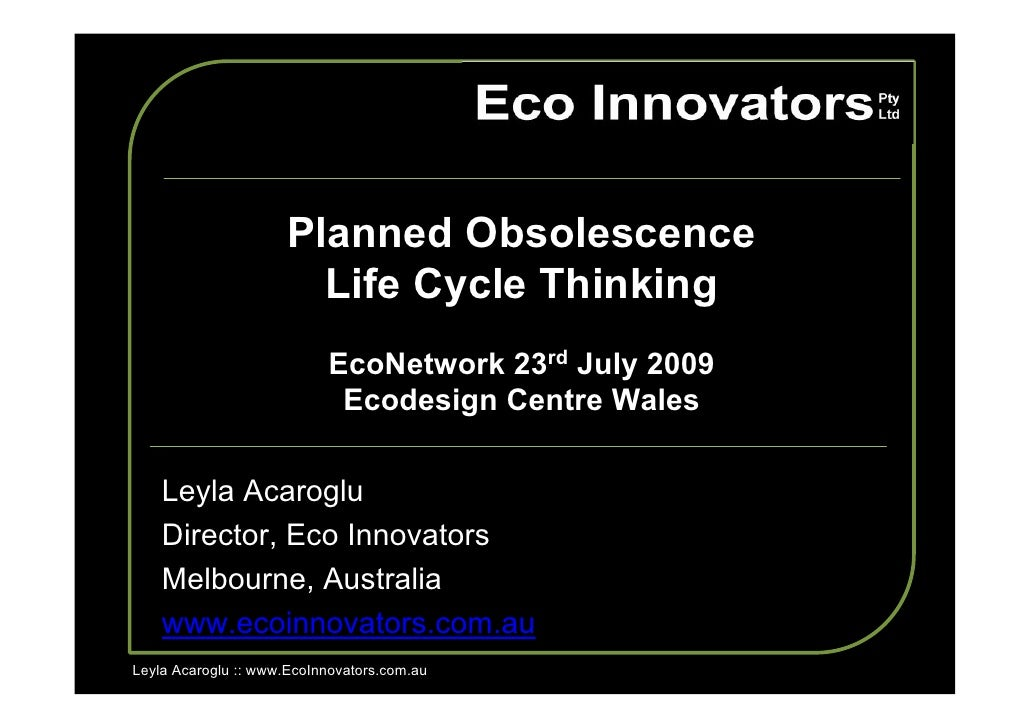 Planned Obsolescence                         Life Cycle Thinking                            EcoNetwork 23rd July 2009     ...
