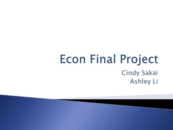 Econ Final Project<br />Cindy Sakai<br />Ashley Li<br />