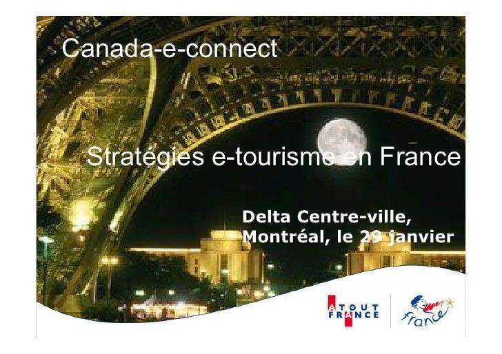 Canada-e-connect     Stratégies e-tourisme en France               Delta Centre-ville,              Montréal, le 29 janvier