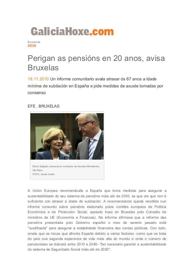 Economía 2030 Perigan as pensións en 20 anos, avisa Bruxelas 18.11.2010 Un informe comunitario avala atrasar ós 67 anos a ...