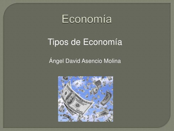 Tipos de EconomíaÁngel David Asencio Molina
