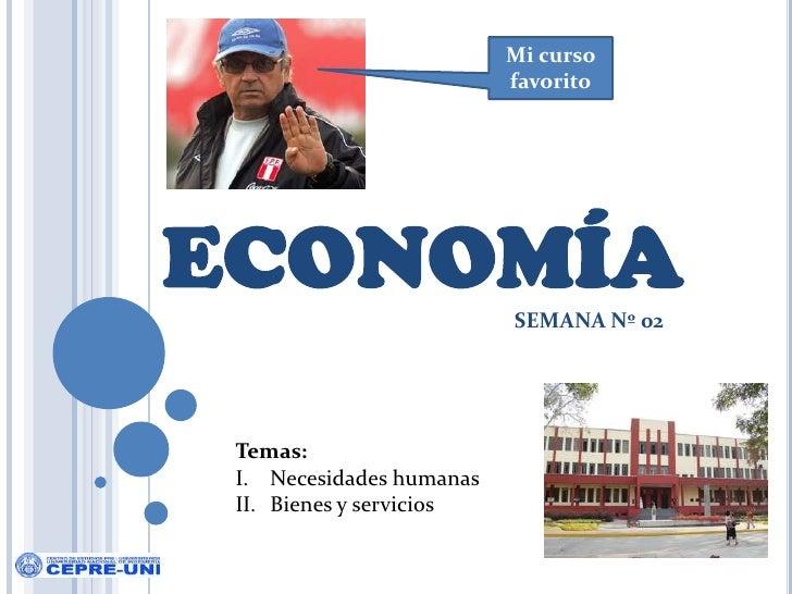 Mi curso favorito<br />ECONOMÍA<br />SEMANA Nº 02<br />Temas:<br />Necesidades humanas<br />Bienes y servicios<br />