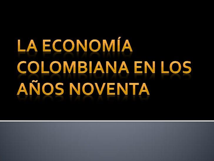 Economía colombiana en la década de los noventa