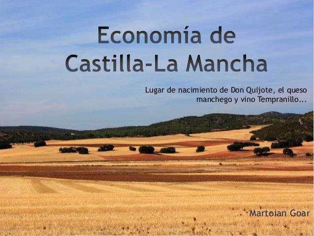 Martoian Goar Lugar de nacimiento de Don Quijote, el queso manchego y vino Tempranillo...
