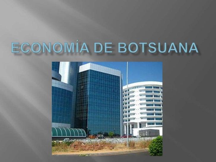    La Economía de la República de Botsuana ha vivido grandes variaciones    a lo largo de los cuarenta y dos años de vida...