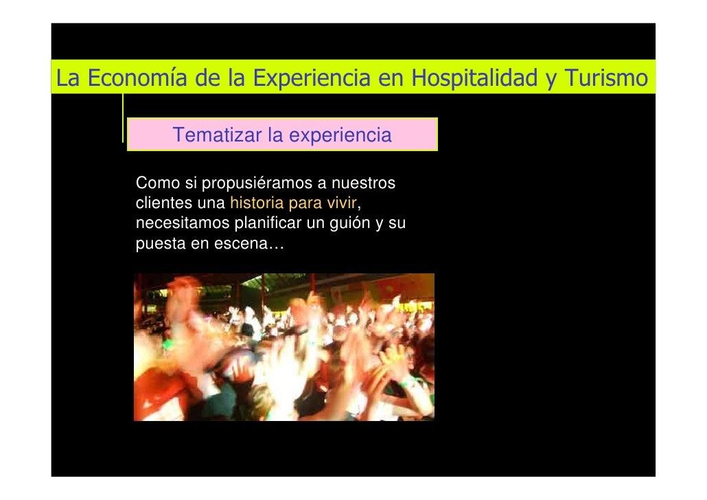 La Economía de la Experiencia en Hospitalidad y Turismo             Tematizar la experiencia         Como si propusiéramos...