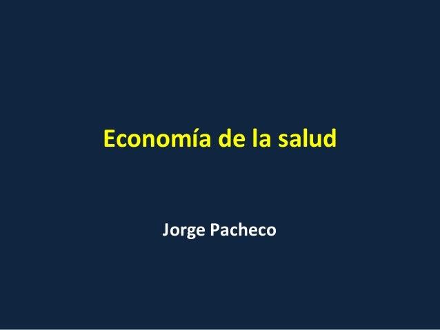 Economía de la salud  Jorge Pacheco