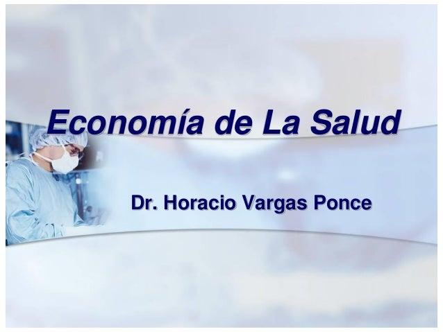 Economía de La Salud Dr. Horacio Vargas Ponce