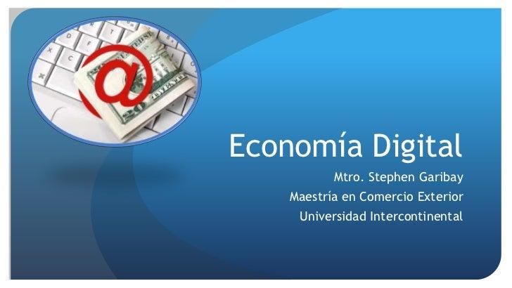 Economía Digital           Mtro. Stephen Garibay    Maestría en Comercio Exterior     Universidad Intercontinental