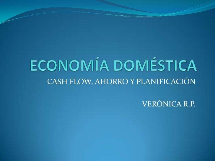 CASH FLOW, AHORRO Y PLANIFICACIÓN                     VERÓNICA R.P.