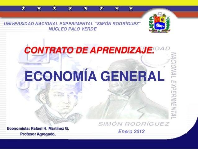 CONTRATO DE APRENDIZAJE. Economista: Rafael H. Martínez G. Profesor Agregado. ECONOMÍA GENERAL Enero 2012 UNIVERSIDAD NACI...