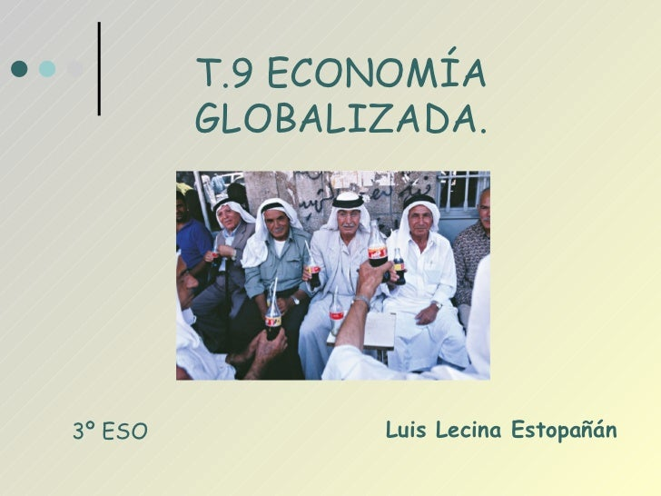 Luis Lecina Estopañán T.9 ECONOMÍA GLOBALIZADA. 3º ESO