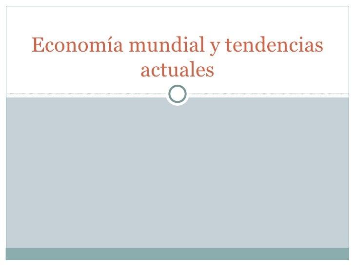 Economía mundial y tendencias          actuales