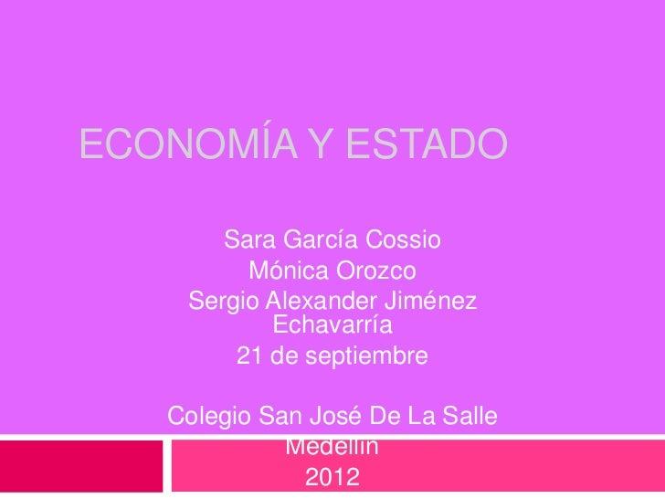 ECONOMÍA Y ESTADO       Sara García Cossio         Mónica Orozco    Sergio Alexander Jiménez           Echavarría        2...
