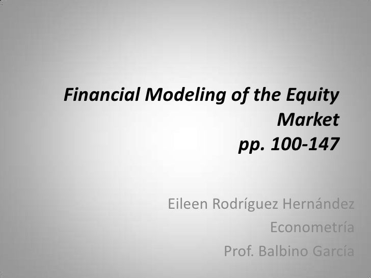 Financial Modeling of the Equity                          Market                     pp. 100-147              Eileen Rodrí...
