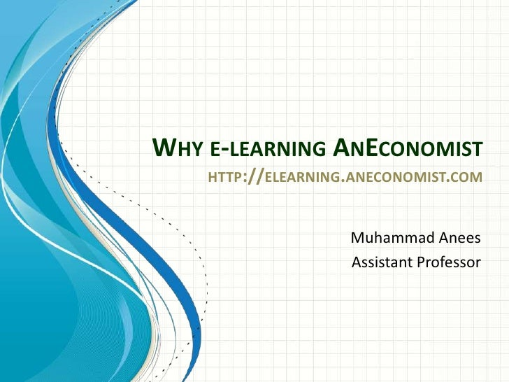 WHY E-LEARNING ANECONOMIST    HTTP://ELEARNING.ANECONOMIST.COM                    Muhammad Anees                    Assist...