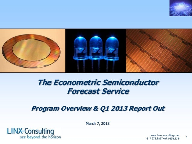 www.linx-consulting.com617.273.8837• 973.698.2331 1The Econometric SemiconductorForecast ServiceProgram Overview & Q1 2013...