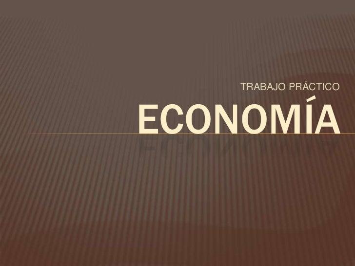 TRABAJO PRÁCTICO<br />economía<br />