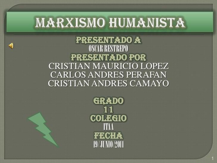MARXISMO HUMANISTA<br />PRESENTADO A<br />OSCAR RESTREPO<br />PRESENTADO POR<br />CRISTIAN MAURICIO LOPEZ<br />CARLOS ANDR...