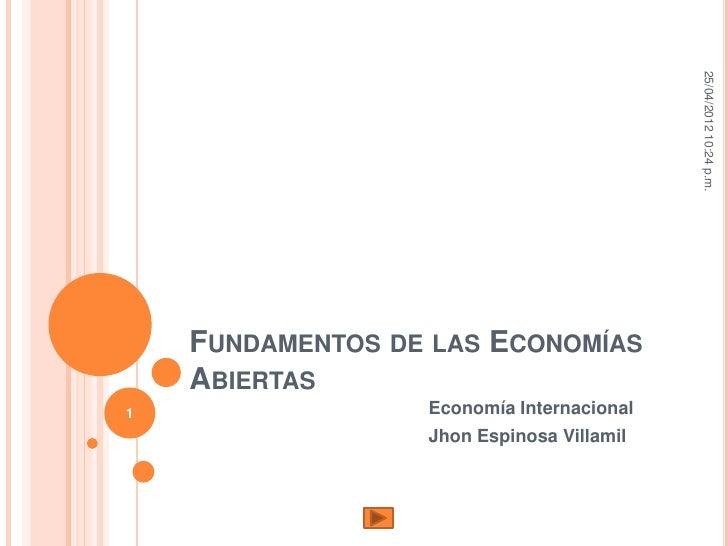 25/04/2012 10:24 p.m.    FUNDAMENTOS DE LAS ECONOMÍAS    ABIERTAS1                 Economía Internacional                 ...