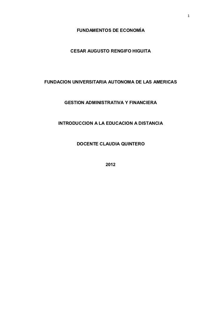 1           FUNDAMENTOS DE ECONOMÍA         CESAR AUGUSTO RENGIFO HIGUITAFUNDACION UNIVERSITARIA AUTONOMA DE LAS AMERICAS ...