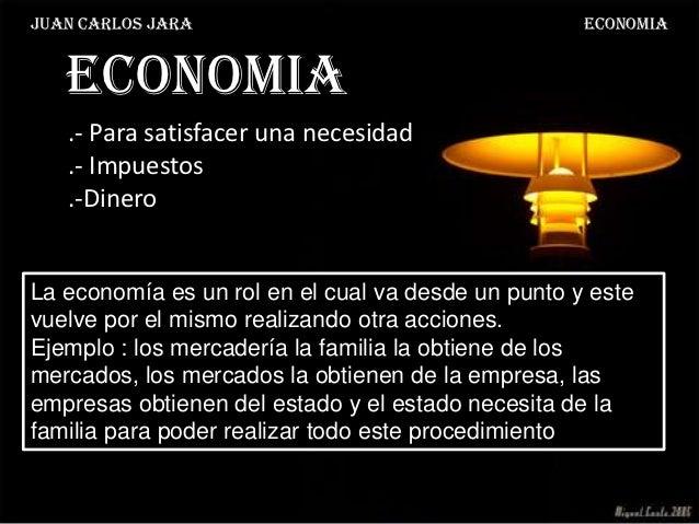 Juan Carlos Jara                                    ECONOMIA   ECONOMIA   .- Para satisfacer una necesidad   .- Impuestos ...