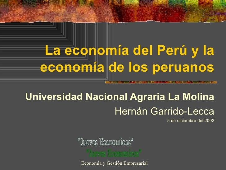 La economía del Perú y la economía de los peruanos Universidad Nacional Agraria La Molina Hernán Garrido-Lecca 5 de diciem...