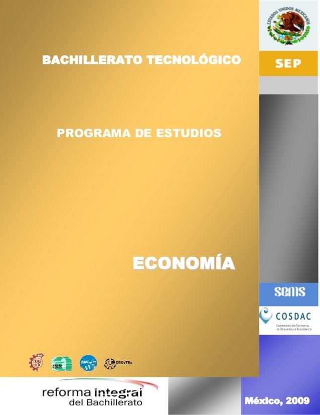 BACHILLERATO TECNOLÓGICO PROGRAMA DE ESTUDIOS          ECONOMÍA           EN BIOLOGÍA                           México, 2009