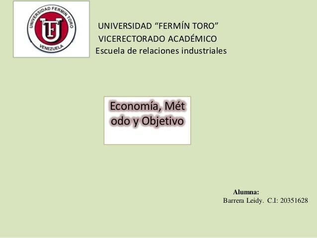 """UNIVERSIDAD """"FERMÍN TORO""""VICERECTORADO ACADÉMICOEscuela de relaciones industrialesAlumna:Barrera Leidy. C.I: 20351628Econo..."""