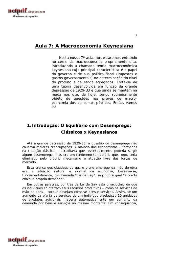 1       Aula 7: A Macroeconomia Keynesiana                       Nesta nossa 7ª aula, nós estaremos entrando              ...