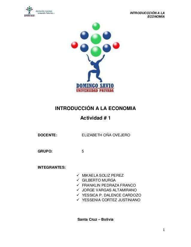 INTRODUCCCIÓN A LA ECONOMÍA  INTRODUCCIÓN A LA ECONOMIA Actividad # 1  DOCENTE:  ELIZABETH OÑA OVEJERO  GRUPO:  5  INTEGRA...