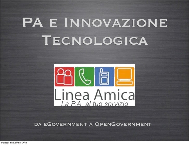 PA e Innovazione                   Tecnologica                          da eGovernment a OpenGovernmentmartedì 8 novembre ...