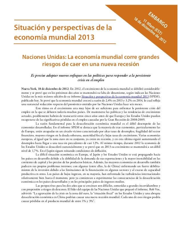 Situación y perspectivas de laeconomía mundial 2013Embargo11 00am(EST)18 de diciembre de 2012Naciones Unidas: La economía ...