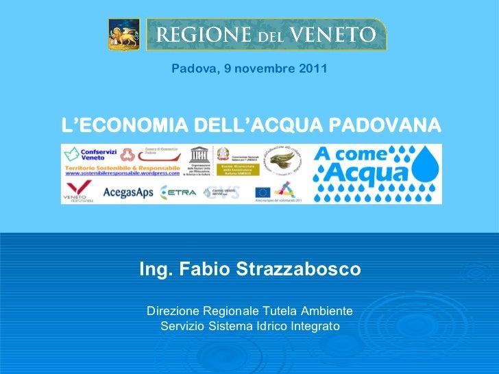 Padova, 9 novembre 2011L'ECONOMIA DELL'ACQUA PADOVANA      Ing. Fabio Strazzabosco      Direzione Regionale Tutela Ambient...